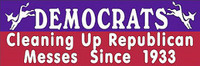 Democrats, Cleaning Up Republican Messes... - Bumper Sticker