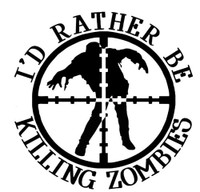 I'd Rather Be Killing Zombies Decal