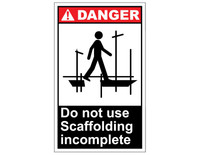 ANSI Danger Do Not Use Scaffolding Incomplete