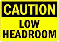 Caution Low Headroom