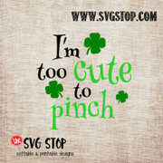 I'm Too Cute To Pinch St. Patrick's Day Cut File in SVG, DXF, JPG, PNG, and EPS format for Silhouette, Cricut, Brother Scan n cut, various other cutting machines and screen printing.