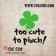 Too Cute To Pinch St. Patrick's Day Cut File Clip Art in SVG, DXF, JPG, PNG, and EPS format for Silhouette, Cricut, Brother Scan n cut, various other cutting machines and screen printing.
