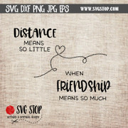 Distance means so little when friendship means so much quote svg cut file