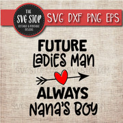 Future Ladies Man Always Nanas Boy Svg Clipart Cut File DXF png eps