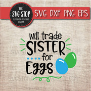 Will Trade Sister For Eggs Easter Svg Dxf Png Eps Clipart Cut File