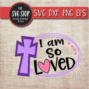 I am so loved cross Easter Svg Clipart Cut File