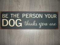 Dog Sign ~ Be The Person Your Dog...