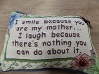 Pillow ~ I Smile Because You Are My Mother...