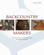 Backcountry Makers: An Artisan History of Southwest Virginia and Northeast Tennessee