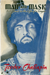 Chaliapin: Man and Mask: Forty Years in the Life of a Singer