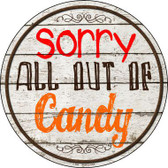 Sorry Out Of Candy Novelty Metal Circular Sign
