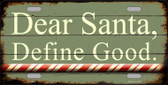Dear Santa Define Good Novelty Metal License Plate