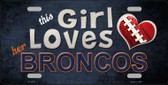 This Girl Loves Her Broncos Novelty Metal License Plate