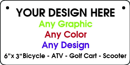 "Personalized Design Your Own Custom 6"" x 3"" Novelty Bicycle / ATV / Scooter Aluminum License Plate Tag"