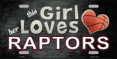 This Girl Loves Her Raptors Novelty Metal License Plate