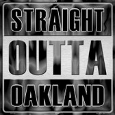 Straight Outta Oakland Novelty Metal Square Sign