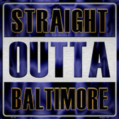 Straight Outta Baltimore Novelty Metal Square Sign
