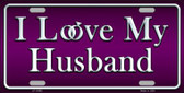 I Love My Husband Metal Novelty License Plate