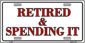 Retired And Spending It Metal Novelty License Plate LP-266