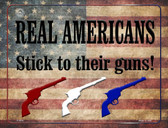 Real Americans Stick To Their Guns Metal Novelty Parking Sign