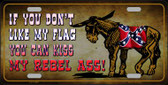 Don't Like My Flag Kiss My Rebel Ass Novelty Metal License Plate