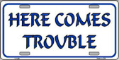 Here Comes Trouble Metal Novelty License Plate LP-298