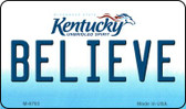 Believe Kentucky State License Plate Novelty Magnet M-6793