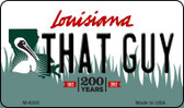 That Guy Louisiana State License Plate Novelty Magnet M-6205