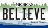 Believe Michigan State License Plate Novelty Magnet M-6127