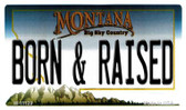 Born and Raised Montana State License Plate Novelty Magnet M-11129