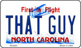 That Guy North Carolina State License Plate Magnet M-6493