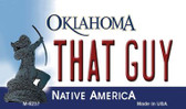 That Guy Oklahoma State License Plate Novelty Magnet M-6237