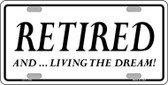 Retired And Living The Dream Novelty License Plate LP-11706