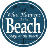 Happens At The Beach Stays At The Beach Novelty Metal Circular Sign C-830