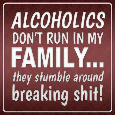 Alcoholics Don't Run In My Family Novelty Square Sign SQ-326
