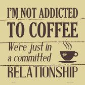 Not Addicted To Coffee Novelty Square Sign SQ-327