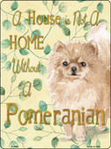 Not A Home Without A Pomeranian Novelty Parking Sign P-1986