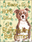 Not A Home Without A Staffordshire Bull Terrier  Novelty Parking Sign P-1988