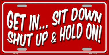 Sit Down Shut Up And Hold On Novelty Metal License Plate