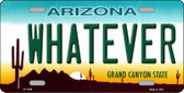 Whatever Arizona Novelty Metal License Plate