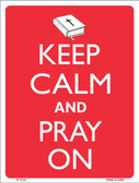 Keep Calm And Pray On Metal Novelty Parking Sign P-2118