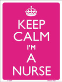 Keep Calm I'm A Nurse Metal Novelty Parking Sign P-2194