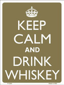 Keep Calm And Drink Whiskey Metal Novelty Parking Sign P-2206