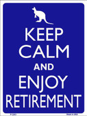 Keep Calm Enjoy Retirement Metal Novelty Parking Sign P-2283