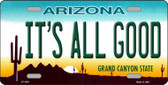 It's All Good Arizona Novelty Metal License Plate