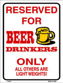 Reserved For Beer Drinkers Metal Novelty Parking Sign P-676