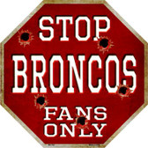 Broncos Fans Only Metal Novelty Octagon Stop Sign BS-184