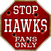 Hawks Fans Only Metal Novelty Octagon Stop Sign BS-243