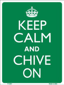 Keep Calm Chive On Metal Novelty Parking Sign P-2267