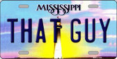 That Guy Mississippi Novelty Metal License Plate
